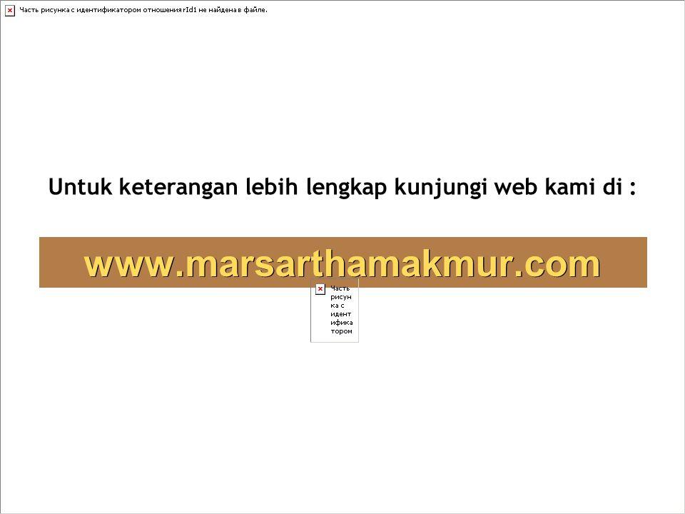 www.marsarthamakmur.com Untuk keterangan lebih lengkap kunjungi web kami di :