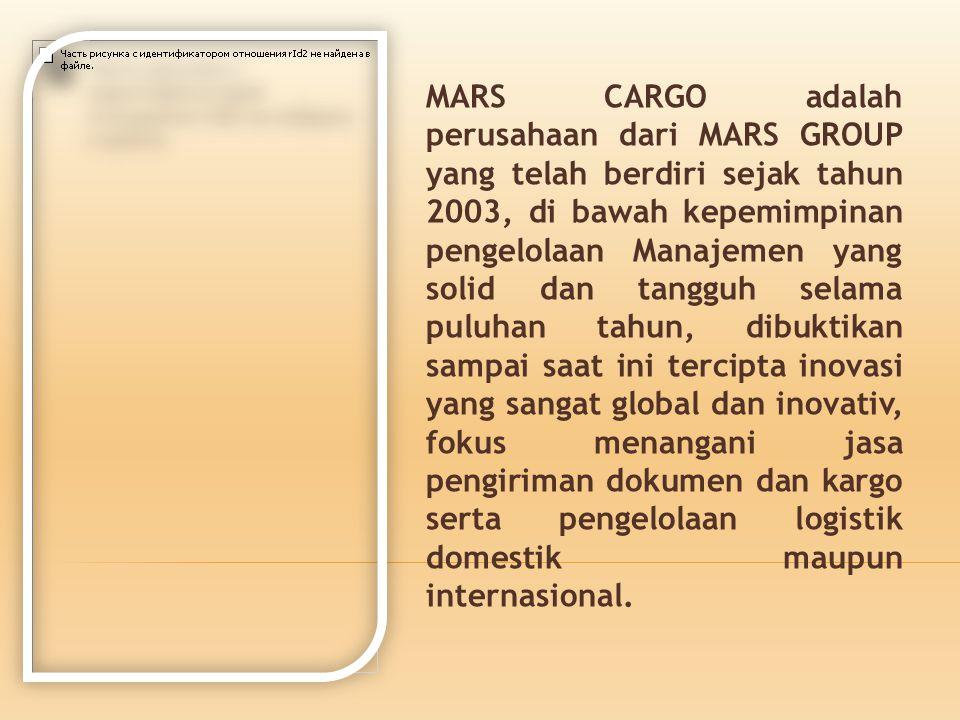 MARS CARGO adalah perusahaan dari MARS GROUP yang telah berdiri sejak tahun 2003, di bawah kepemimpinan pengelolaan Manajemen yang solid dan tangguh s