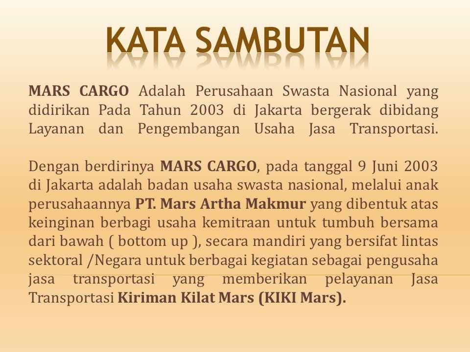 MARS CARGO Adalah Perusahaan Swasta Nasional yang didirikan Pada Tahun 2003 di Jakarta bergerak dibidang Layanan dan Pengembangan Usaha Jasa Transport