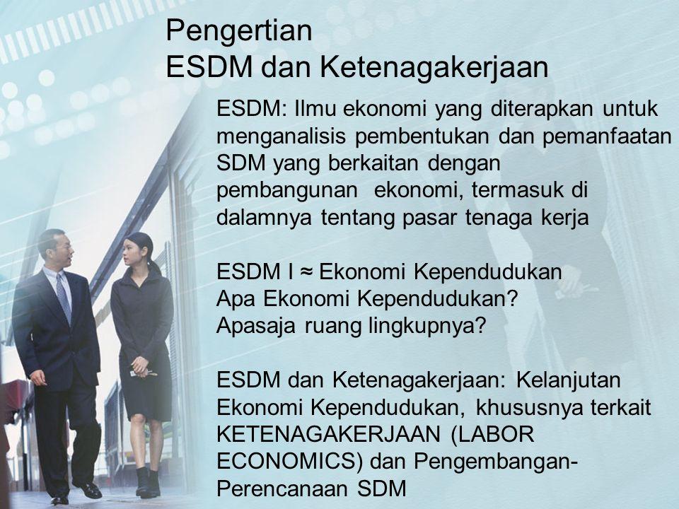 ESDM: Ilmu ekonomi yang diterapkan untuk menganalisis pembentukan dan pemanfaatan SDM yang berkaitan dengan pembangunan ekonomi, termasuk di dalamnya tentang pasar tenaga kerja ESDM I ≈ Ekonomi Kependudukan Apa Ekonomi Kependudukan.