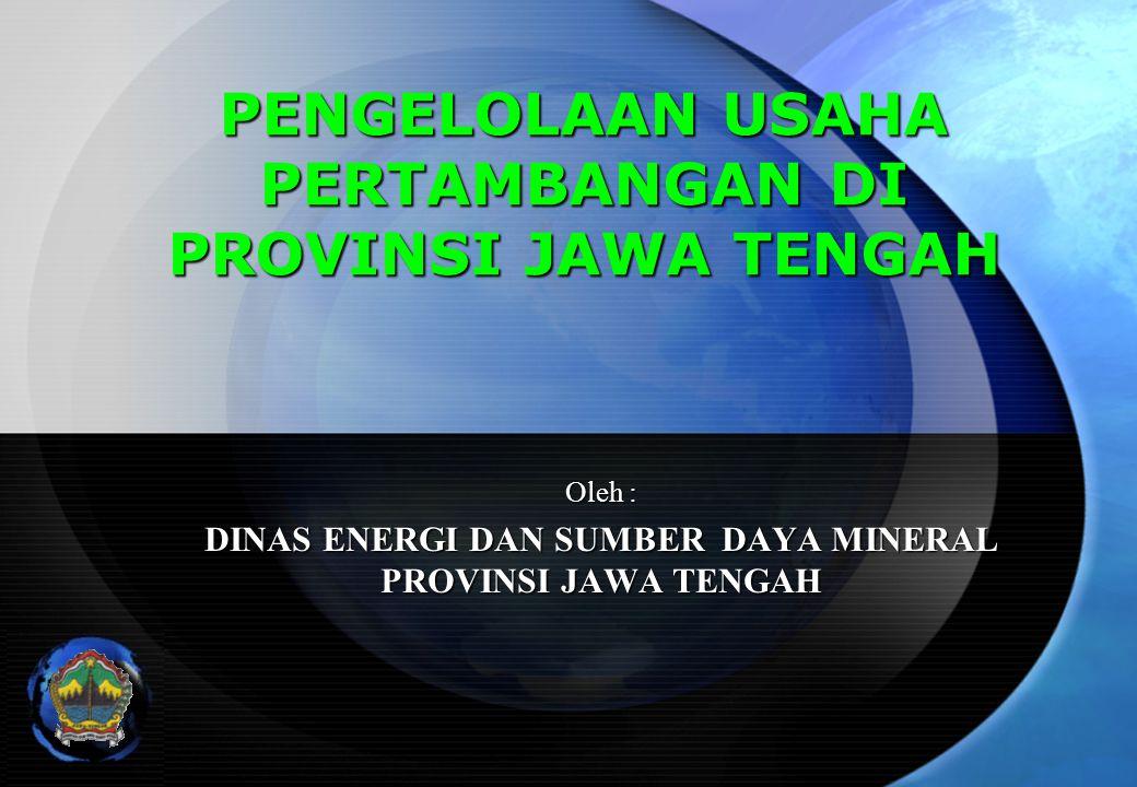 PENGELOLAAN USAHA PERTAMBANGAN DI PROVINSI JAWA TENGAH Oleh : DINAS ENERGI DAN SUMBER DAYA MINERAL PROVINSI JAWA TENGAH
