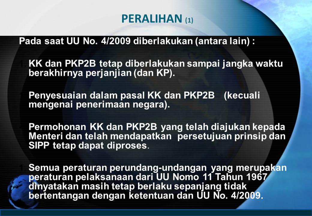 PERALIHAN (1) Pada saat UU No.4/2009 diberlakukan (antara lain) : 1.