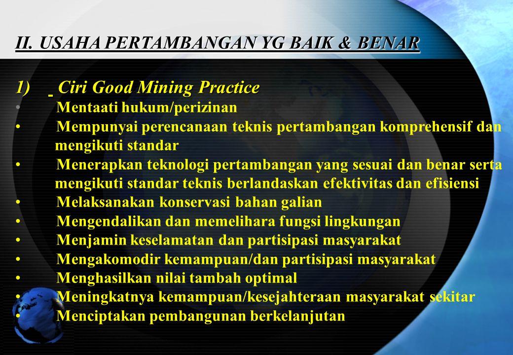 II. USAHA PERTAMBANGAN YG BAIK & BENAR 1) Ciri Good Mining Practice Mentaati hukum/perizinan Mempunyai perencanaan teknis pertambangan komprehensif da