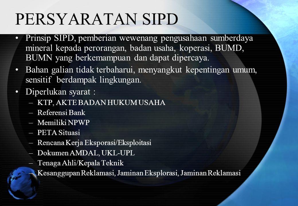 PERSYARATAN SIPD Prinsip SIPD, pemberian wewenang pengusahaan sumberdaya mineral kepada perorangan, badan usaha, koperasi, BUMD, BUMN yang berkemampuan dan dapat dipercaya.