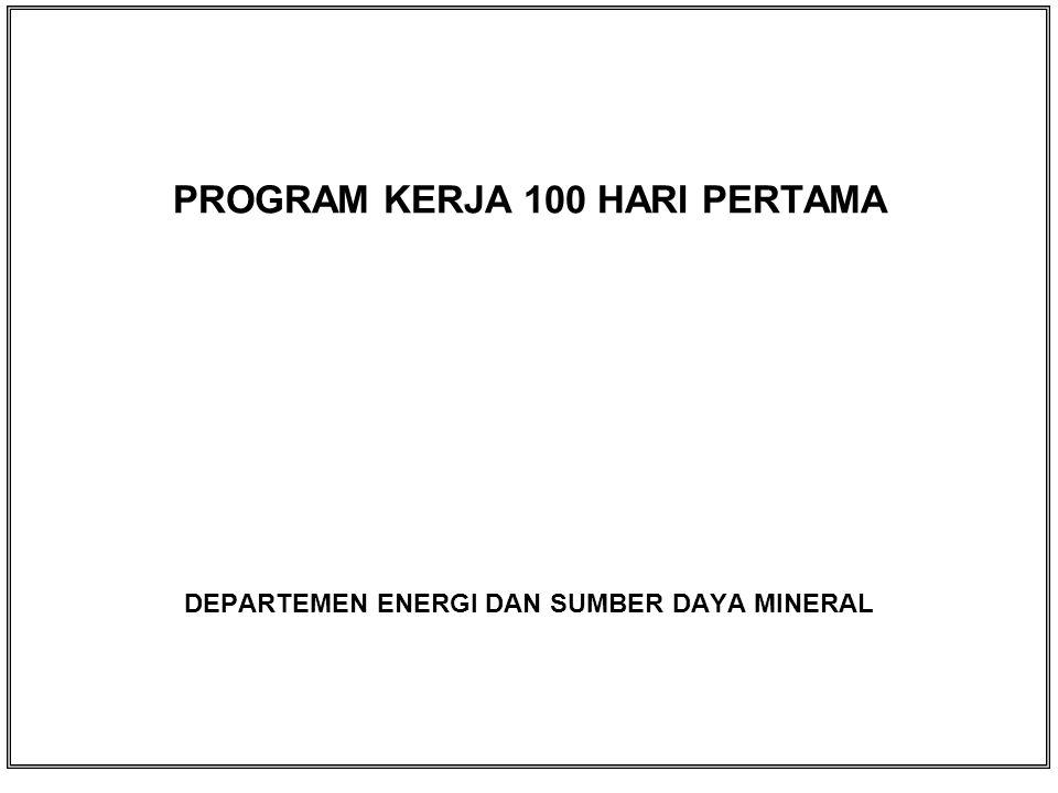 DAFTAR ISI 1.SASARAN DAN PROGRAM KERJA 100 HARI PERTAMA DEPARTEMEN ENERGI DAN SUMBER DAYA MINERAL 2.TATA WAKTU PROGRAM KERJA 100 HARI PERTAMA DEPARTEMEN ENERGI DAN SUMBER DAYA MINERAL i
