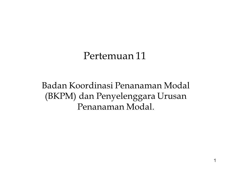 1 Pertemuan 11 Badan Koordinasi Penanaman Modal (BKPM) dan Penyelenggara Urusan Penanaman Modal.