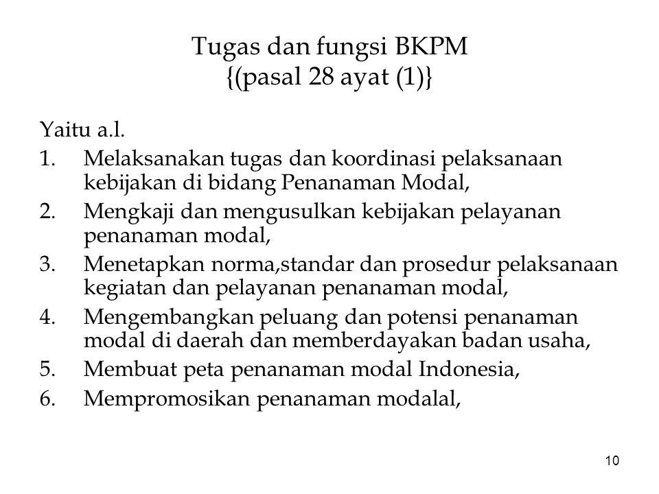 10 Tugas dan fungsi BKPM {(pasal 28 ayat (1)} Yaitu a.l.