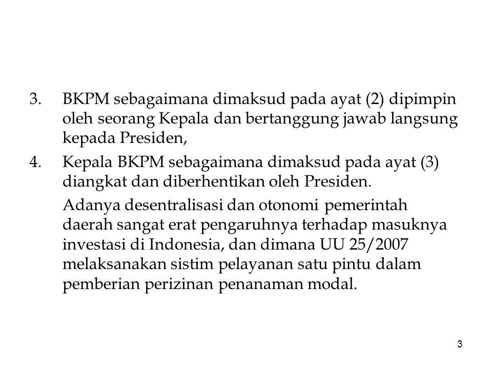 3 3.BKPM sebagaimana dimaksud pada ayat (2) dipimpin oleh seorang Kepala dan bertanggung jawab langsung kepada Presiden, 4.Kepala BKPM sebagaimana dimaksud pada ayat (3) diangkat dan diberhentikan oleh Presiden.