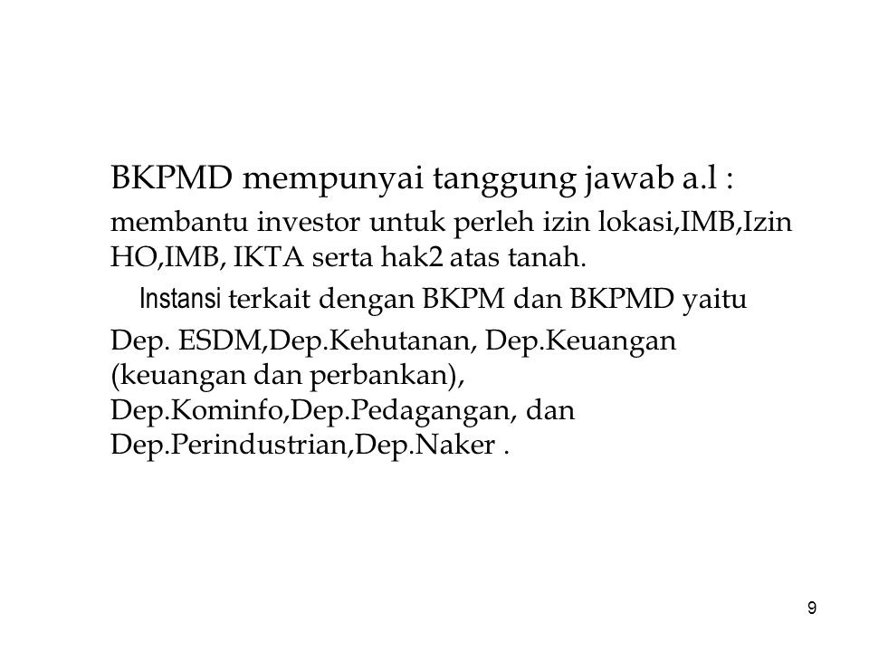 9 BKPMD mempunyai tanggung jawab a.l : membantu investor untuk perleh izin lokasi,IMB,Izin HO,IMB, IKTA serta hak2 atas tanah.