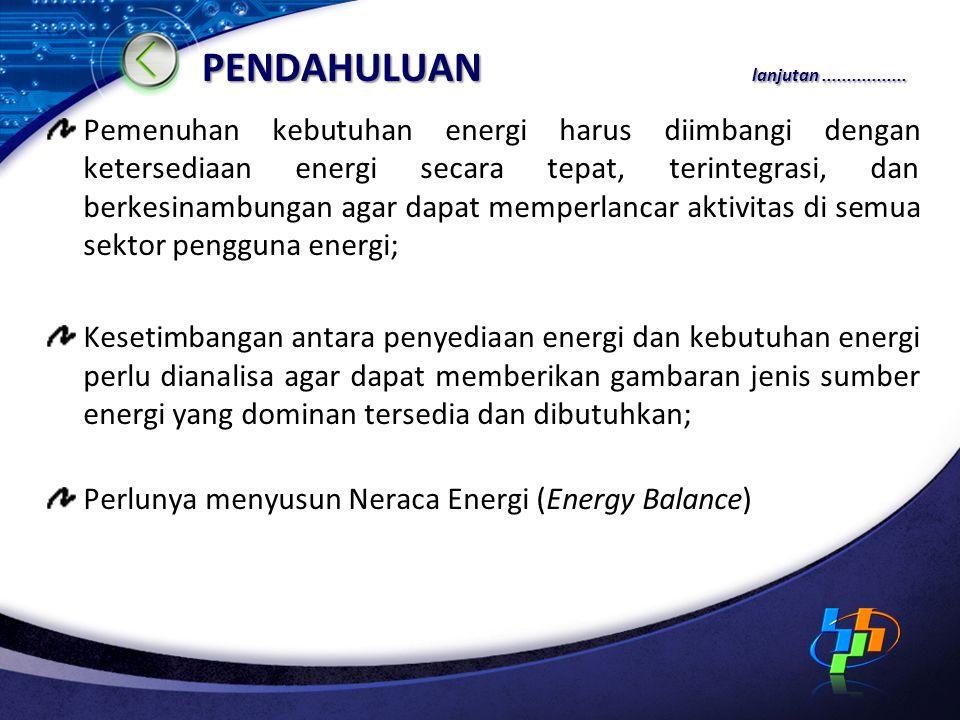 PENDAHULUAN lanjutan................. Pemenuhan kebutuhan energi harus diimbangi dengan ketersediaan energi secara tepat, terintegrasi, dan berkesinam