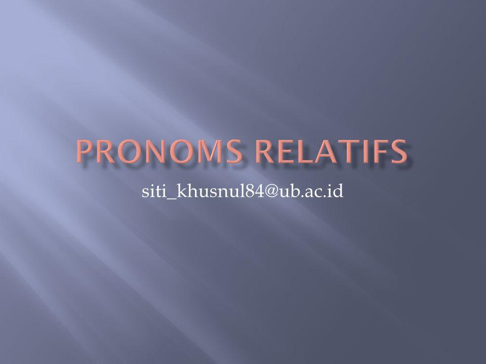  Pronom relatif simple berfungsi menggabungkan dua kalimat menjadi satu kalimat dengan jalan menggantikan salah satu nomina yang sama pada kedua kalimat tersebut untuk menghindari pengulangan kata yang sama dalam kalimat majemuk  Dalam bahasa Indonesia, pronom relatif ini adalah padanan dari kata yang atau di mana dan ke mana.