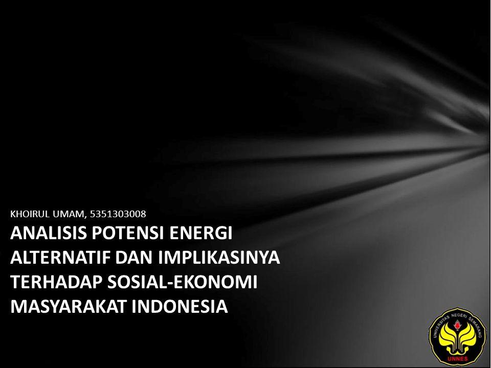 KHOIRUL UMAM, 5351303008 ANALISIS POTENSI ENERGI ALTERNATIF DAN IMPLIKASINYA TERHADAP SOSIAL-EKONOMI MASYARAKAT INDONESIA