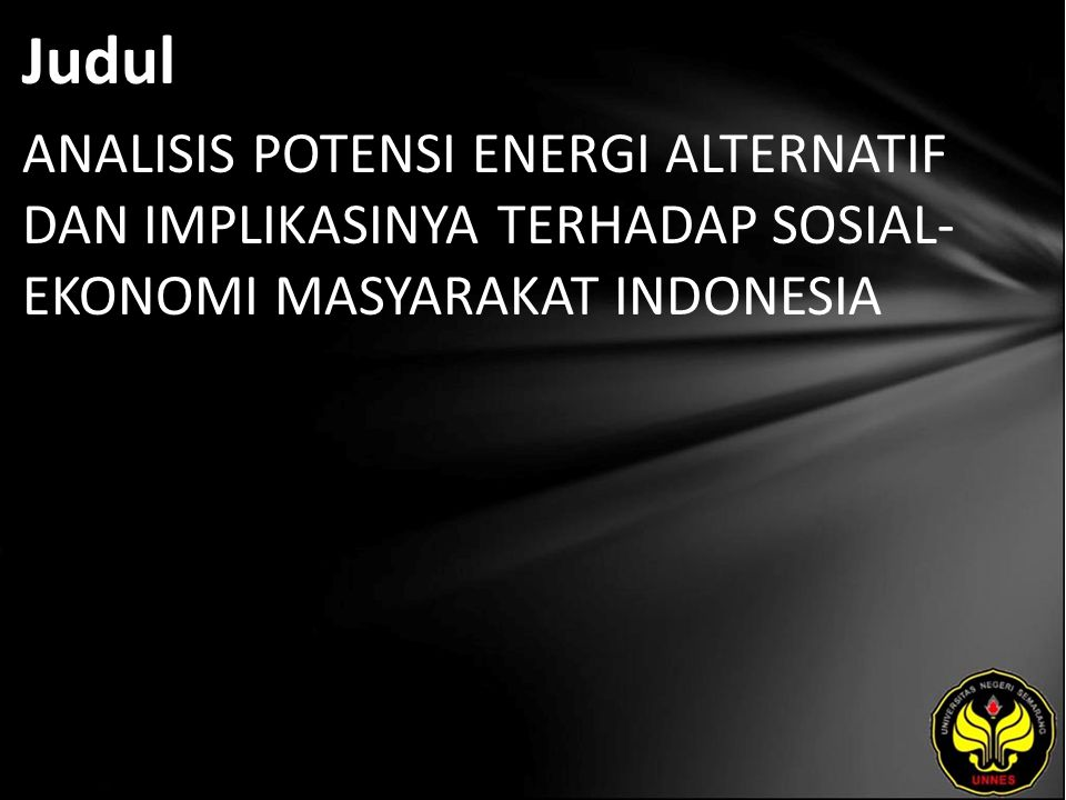 Judul ANALISIS POTENSI ENERGI ALTERNATIF DAN IMPLIKASINYA TERHADAP SOSIAL- EKONOMI MASYARAKAT INDONESIA