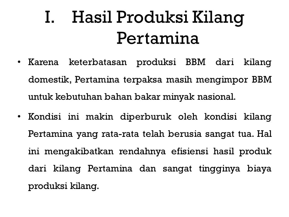Karena keterbatasan produksi BBM dari kilang domestik, Pertamina terpaksa masih mengimpor BBM untuk kebutuhan bahan bakar minyak nasional.