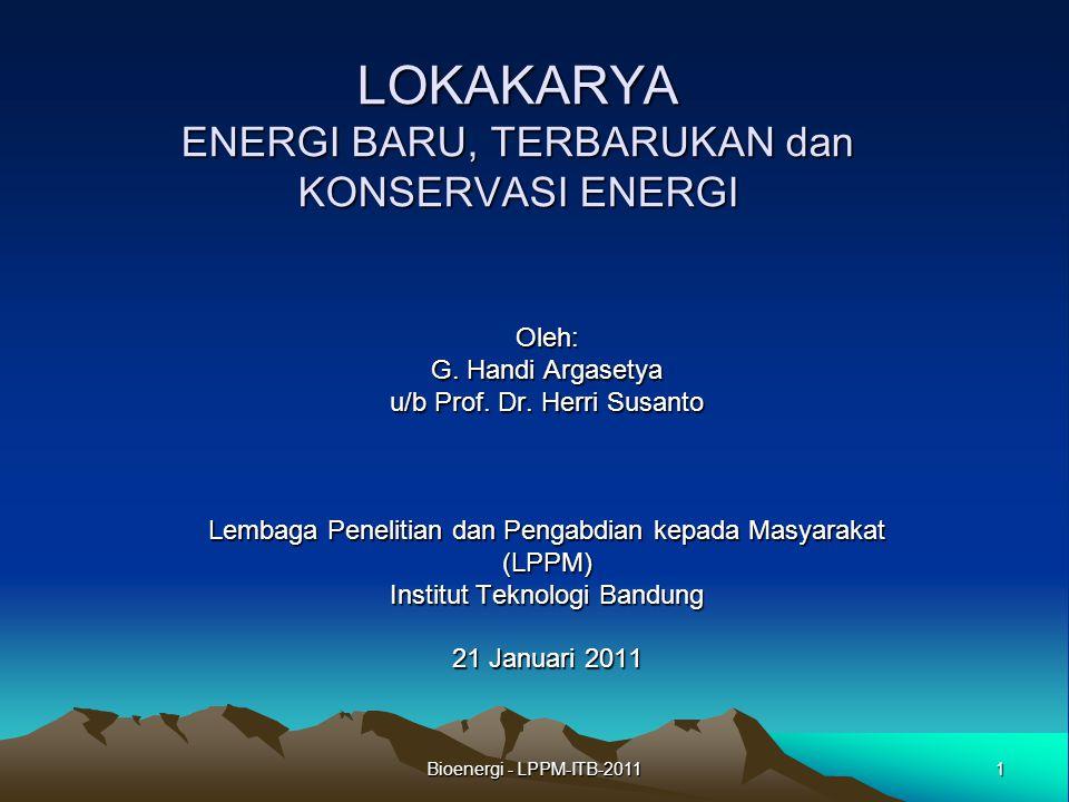 Bioenergi - LPPM-ITB-201112 Saran (1) Diperlukan goodwill dari pengambil kebijakan untuk merealisasikan EBT, berupa: 1.Insentif bagi pengembang 2.Kemudahan fiskal dan perbankan 3.Kejelasan peraturan 4.Bantuan/subsidi dari pemerintah atau pemerintah daerah TERIMA KASIH
