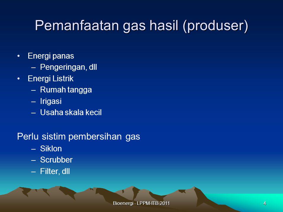 Bioenergi - LPPM-ITB-20114 Pemanfaatan gas hasil (produser) Energi panas –Pengeringan, dll Energi Listrik –Rumah tangga –Irigasi –Usaha skala kecil Pe