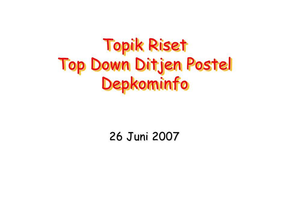 Topik Riset Top Down Ditjen Postel Depkominfo 26 Juni 2007