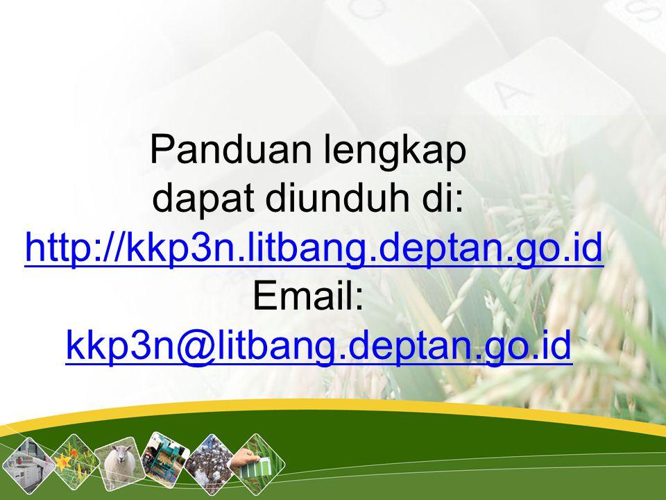 Panduan lengkap dapat diunduh di: http://kkp3n.litbang.deptan.go.idhttp://kkp3n.litbang.deptan.go.id Email: kkp3n@litbang.deptan.go.id kkp3n@litbang.d