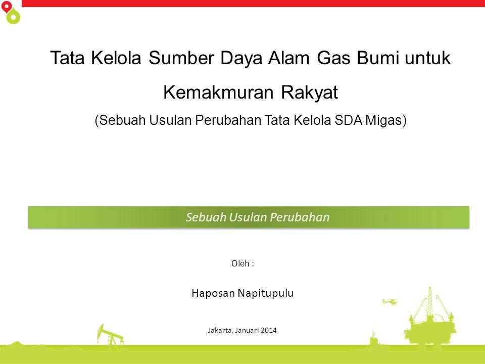 Sebuah Usulan Perubahan Tata Kelola Sumber Daya Alam Gas Bumi untuk Kemakmuran Rakyat (Sebuah Usulan Perubahan Tata Kelola SDA Migas) Oleh : Haposan N