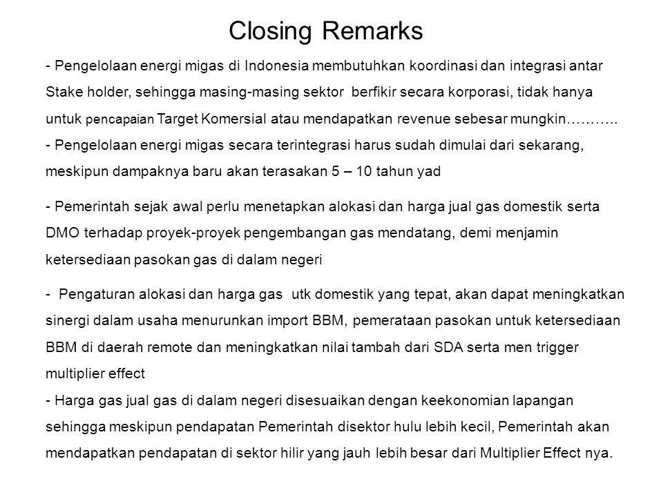 Closing Remarks - Pengelolaan energi migas di Indonesia membutuhkan koordinasi dan integrasi antar Stake holder, sehingga masing-masing sektor berfiki