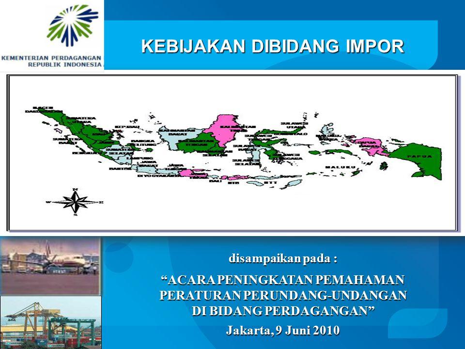 KEBIJAKAN DIBIDANG IMPOR disampaikan pada : ACARA PENINGKATAN PEMAHAMAN PERATURAN PERUNDANG-UNDANGAN DI BIDANG PERDAGANGAN Jakarta, 9 Juni 2010