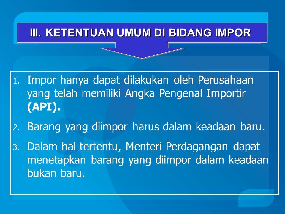 1.Impor hanya dapat dilakukan oleh Perusahaan yang telah memiliki Angka Pengenal Importir (API).