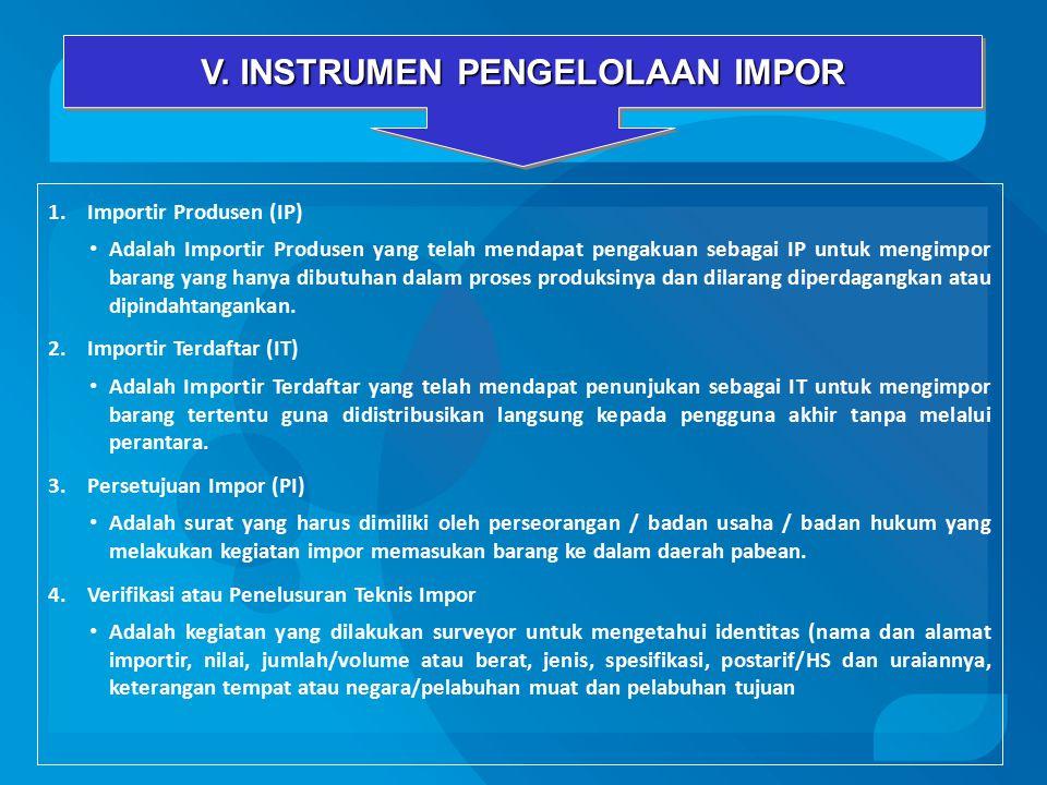 1.Importir Produsen (IP) Adalah Importir Produsen yang telah mendapat pengakuan sebagai IP untuk mengimpor barang yang hanya dibutuhan dalam proses produksinya dan dilarang diperdagangkan atau dipindahtangankan.