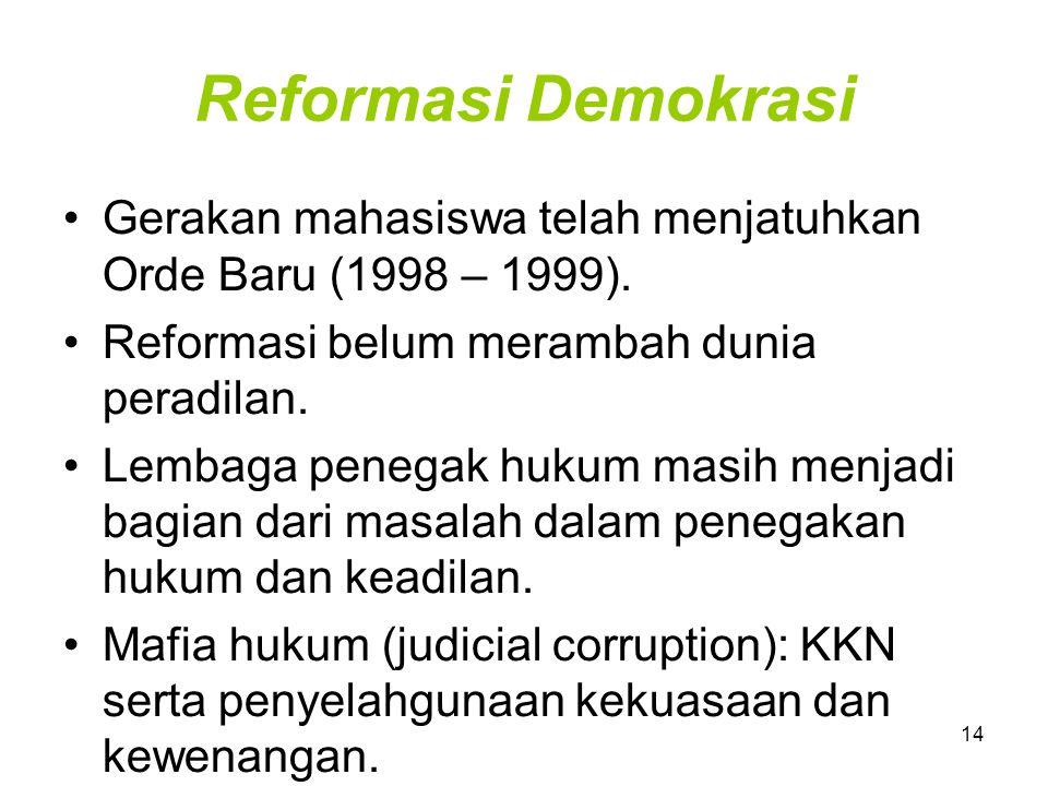 14 Reformasi Demokrasi Gerakan mahasiswa telah menjatuhkan Orde Baru (1998 – 1999). Reformasi belum merambah dunia peradilan. Lembaga penegak hukum ma