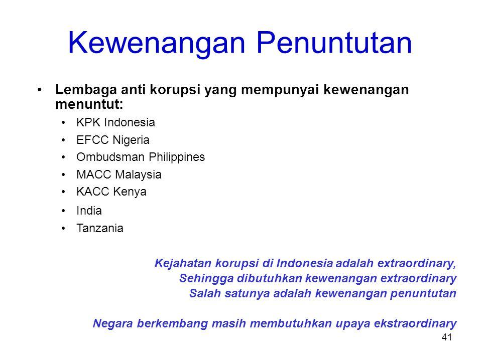 41 Kewenangan Penuntutan Lembaga anti korupsi yang mempunyai kewenangan menuntut: KPK Indonesia EFCC Nigeria Ombudsman Philippines MACC Malaysia KACC