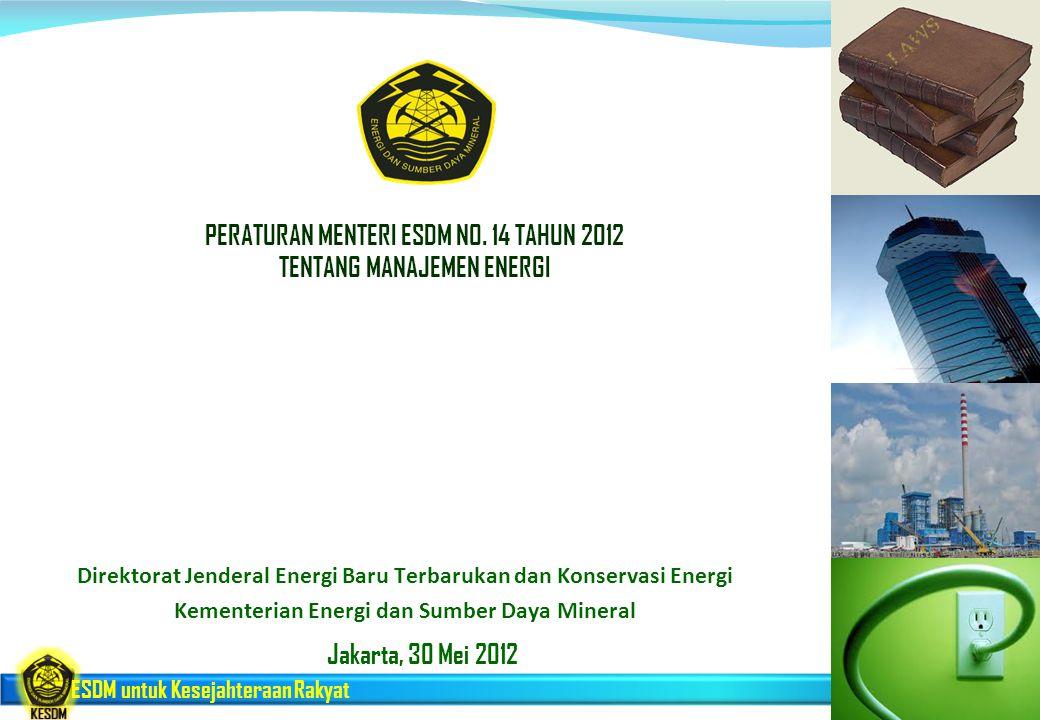 ESDM untuk Kesejahteraan Rakyat PERATURAN MENTERI ESDM NO. 14 TAHUN 2012 TENTANG MANAJEMEN ENERGI Direktorat Jenderal Energi Baru Terbarukan dan Konse