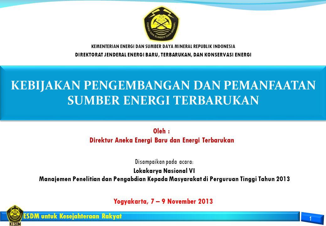 ESDM untuk Kesejahteraan Rakyat Yogyakarta, 7 – 9 November 2013 KEBIJAKAN PENGEMBANGAN DAN PEMANFAATAN SUMBER ENERGI TERBARUKAN KEMENTERIAN ENERGI DAN