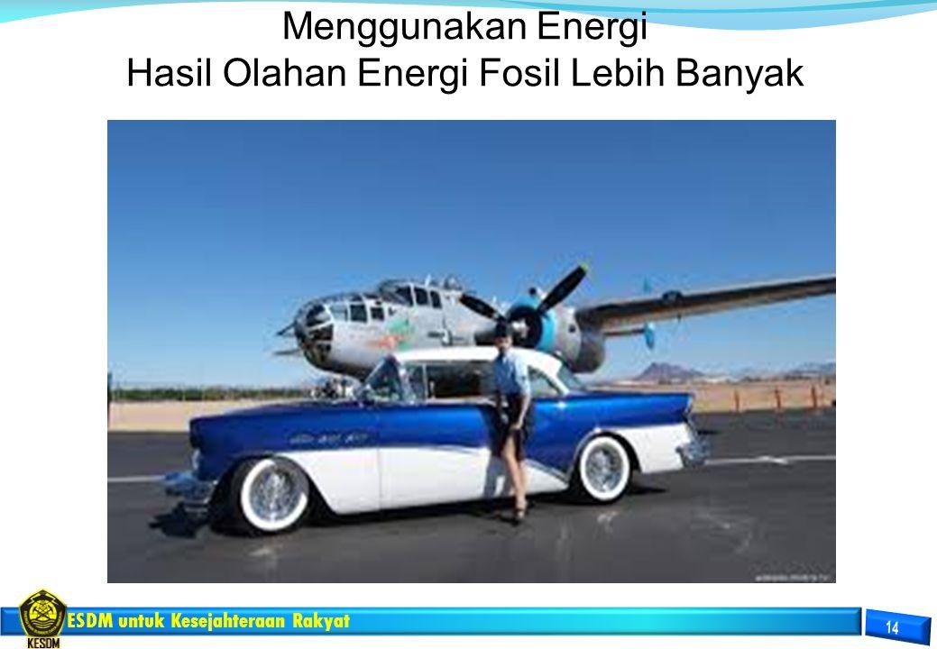 Menggunakan Energi Hasil Olahan Energi Fosil Lebih Banyak