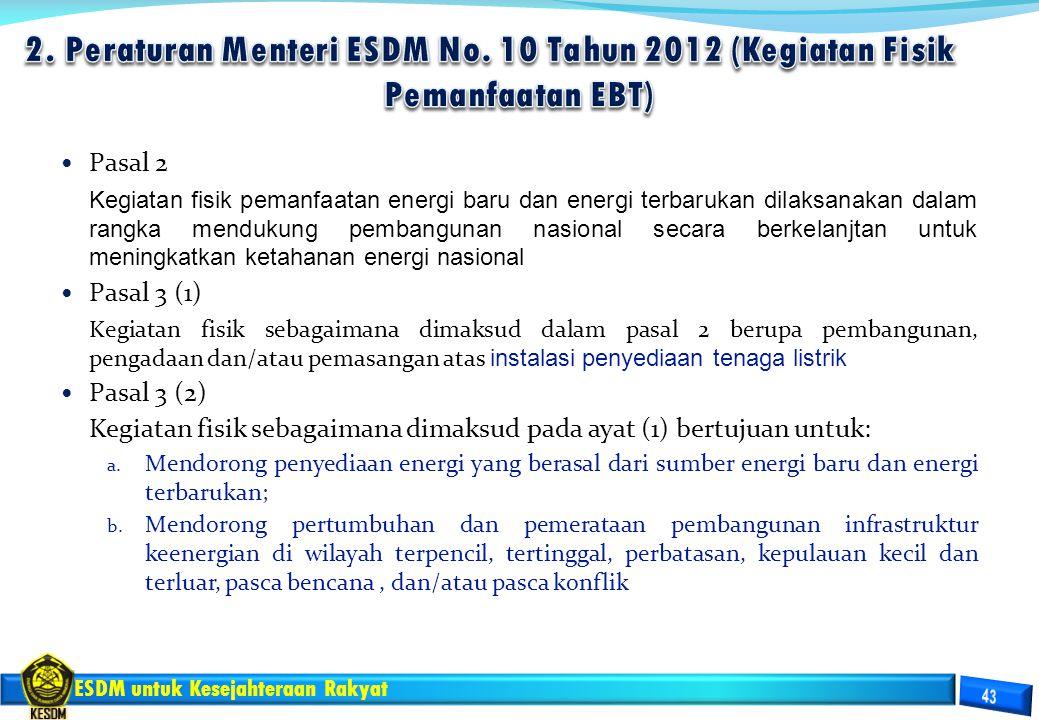 ESDM untuk Kesejahteraan Rakyat Pasal 2 Kegiatan fisik pemanfaatan energi baru dan energi terbarukan dilaksanakan dalam rangka mendukung pembangunan n
