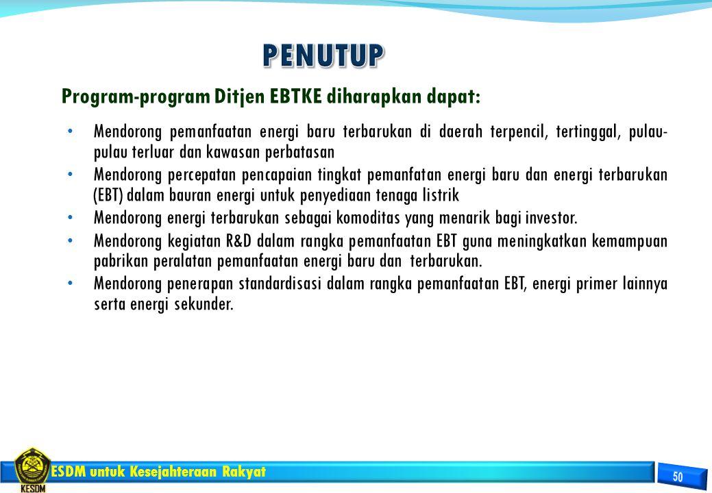 ESDM untuk Kesejahteraan Rakyat Program-program Ditjen EBTKE diharapkan dapat: Mendorong pemanfaatan energi baru terbarukan di daerah terpencil, terti