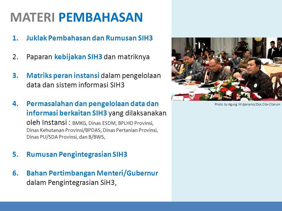 1.Juklak Pembahasan dan Rumusan SIH3 2.Paparan kebijakan SIH3 dan matriknya 3.Matriks peran instansi dalam pengelolaan data dan sistem informasi SIH3