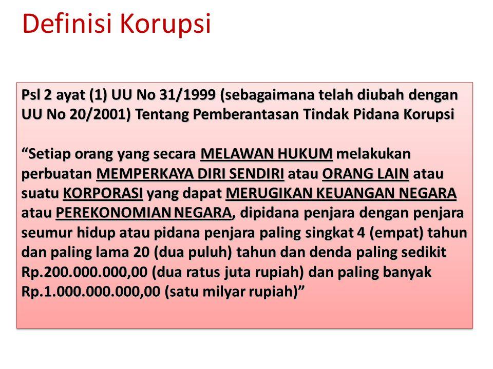 """Definisi Korupsi Psl 2 ayat (1) UU No 31/1999 (sebagaimana telah diubah dengan UU No 20/2001) Tentang Pemberantasan Tindak Pidana Korupsi """"Setiap oran"""