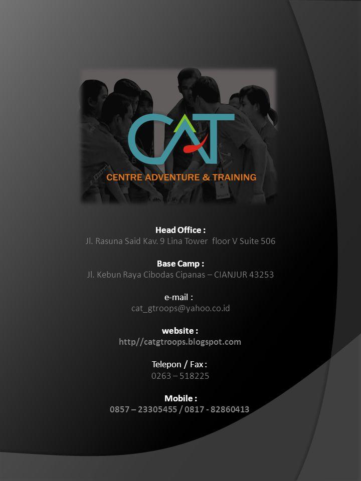 Head Office : Jl. Rasuna Said Kav. 9 Lina Tower floor V Suite 506 Base Camp : Jl. Kebun Raya Cibodas Cipanas – CIANJUR 43253 e-mail : cat_gtroops@yaho