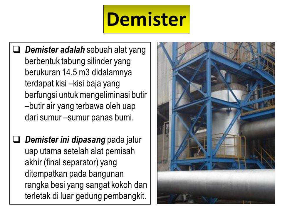 Demister  Demister adalah sebuah alat yang berbentuk tabung silinder yang berukuran 14.5 m3 didalamnya terdapat kisi –kisi baja yang berfungsi untuk