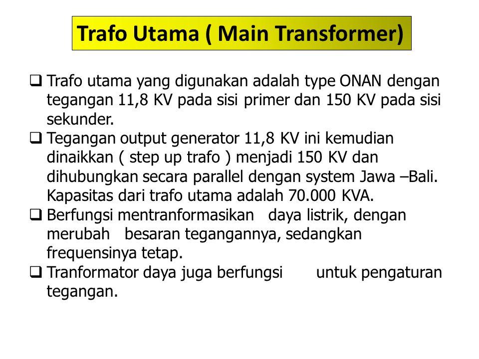  Trafo utama yang digunakan adalah type ONAN dengan tegangan 11,8 KV pada sisi primer dan 150 KV pada sisi sekunder.  Tegangan output generator 11,8