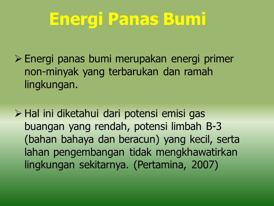 Energi Panas Bumi  Energi panas bumi merupakan energi primer non-minyak yang terbarukan dan ramah lingkungan.  Hal ini diketahui dari potensi emisi