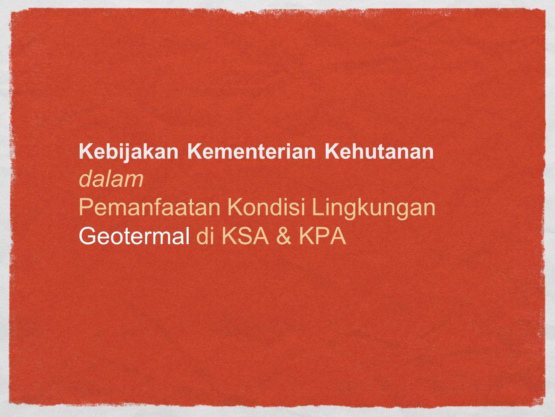Kebijakan Kementerian Kehutanan dalam Pemanfaatan Kondisi Lingkungan Geotermal di KSA & KPA