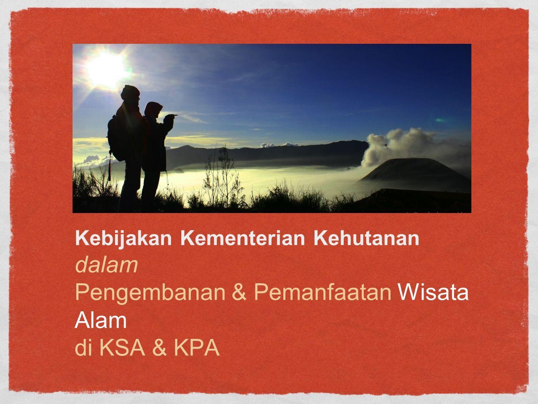 Kebijakan Kementerian Kehutanan dalam Pengembanan & Pemanfaatan Wisata Alam di KSA & KPA
