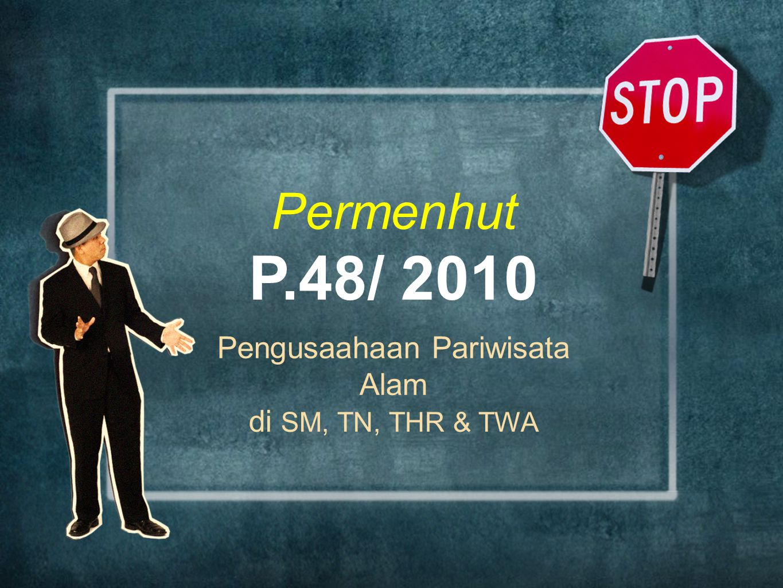 Permenhut P.48/ 2010 Pengusaahaan Pariwisata Alam di SM, TN, THR & TWA