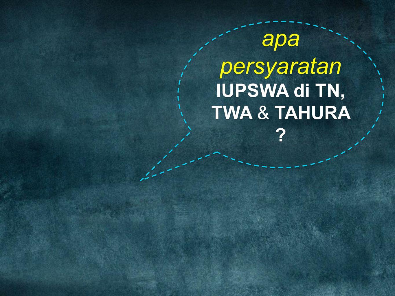 apa persyaratan IUPSWA di TN, TWA & TAHURA ? apa persyaratan IUPSWA di TN, TWA & TAHURA ?