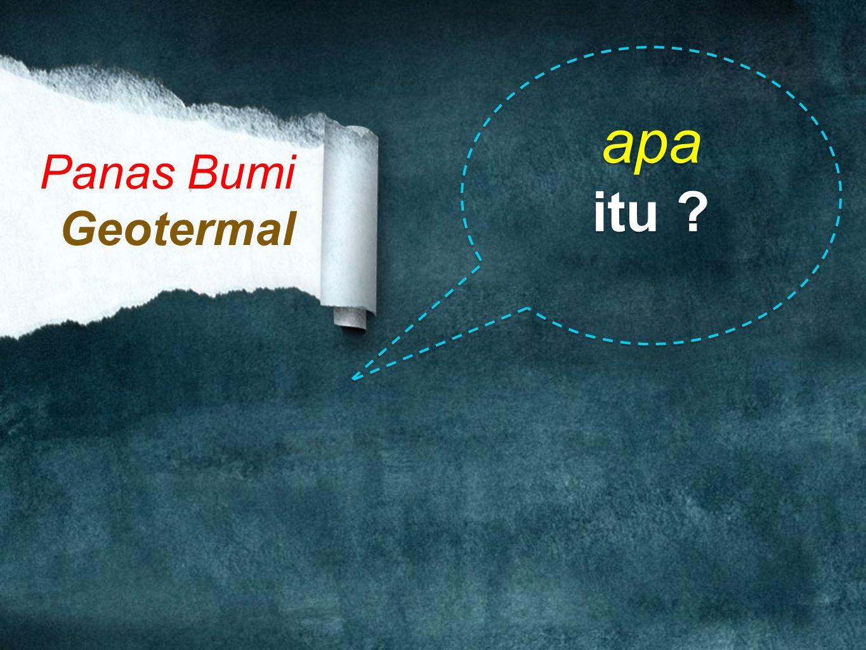Panas Bumi Geotermal apa itu ? apa itu ?