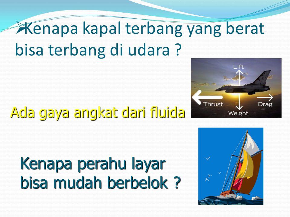  Kenapa kapal terbang yang berat bisa terbang di udara ? Kenapa perahu layar bisa mudah berbelok ? Ada gaya angkat dari fluida