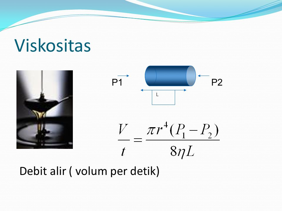 Viskositas P1 P2 L Debit alir ( volum per detik)