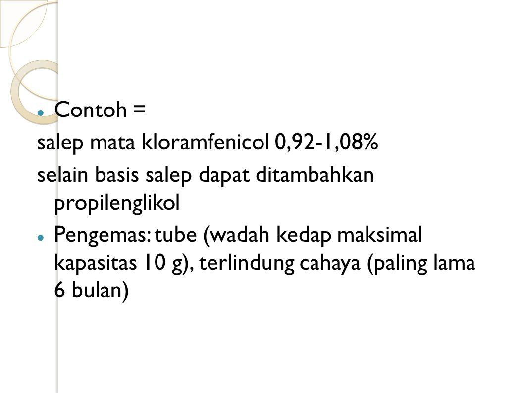 Contoh lain= Salep mata deksametason 0,09-0,11% deksametason dihaluskan dulu baru dicampur dengan basisnya Penyimpanan =sda