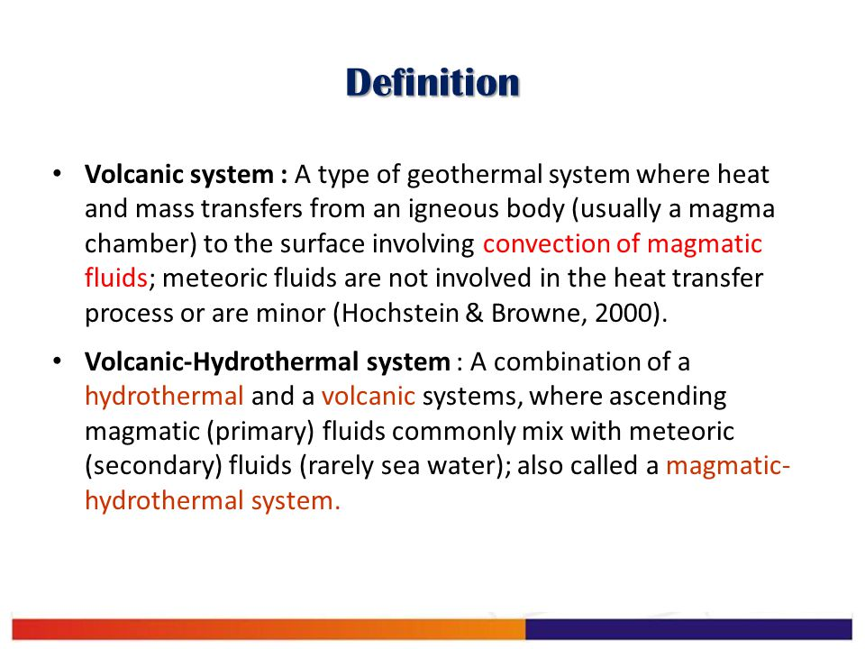 Definition Volcanic system : A type of geothermal system where heat and mass transfers from an igneous body (usually a magma chamber) to the surface i