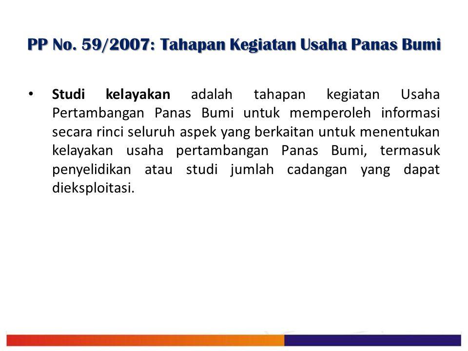 PP No. 59/2007: Tahapan Kegiatan Usaha Panas Bumi Studi kelayakan adalah tahapan kegiatan Usaha Pertambangan Panas Bumi untuk memperoleh informasi sec